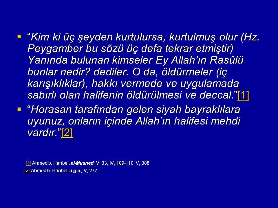 [1] Ahmed b. Hanbel, el-Musned, V, 33, IV, 109-110, V, 388.